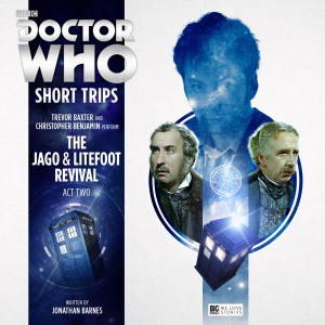 Doctor Who - The Jago & Litefoot Revival Act 2!