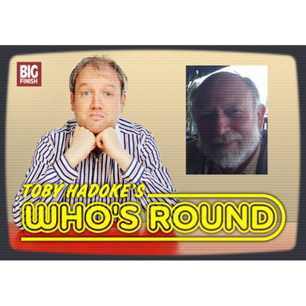 Toby Hadoke's Who's Round: 104: Roger Bunce Part 2