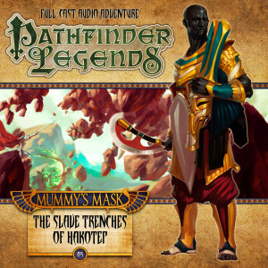 Pathfinder Legends - Mummy's Mask: The Slave Trenches of Hakotep