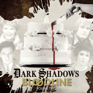 Dark Shadows: Bloodline Volume 02 (Episodes 7-13)