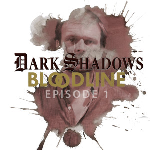 Dark Shadows: Bloodline Episode 01