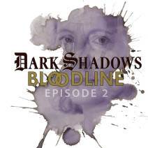 Dark Shadows: Bloodline Episode 02