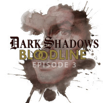 Dark Shadows: Bloodline Episode 03