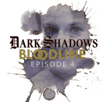 Dark Shadows: Bloodline Episode 04