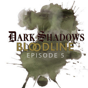 Dark Shadows: Bloodline Episode 05