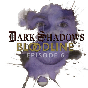 Dark Shadows: Bloodline Episode 06