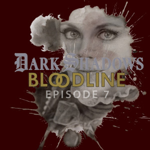 Dark Shadows: Bloodline Episode 07