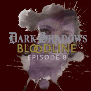 Dark Shadows: Bloodline Episode 08