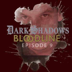 Dark Shadows: Bloodline Episode 09