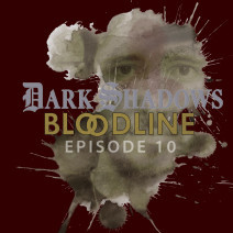 Dark Shadows: Bloodline Episode 10