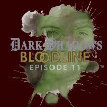 Dark Shadows: Bloodline Episode 11