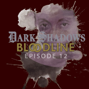 Dark Shadows: Bloodline Episode 12