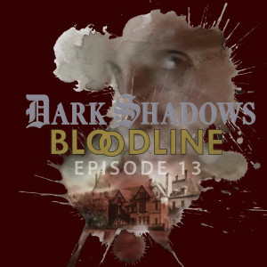 Dark Shadows: Bloodline Episode 13