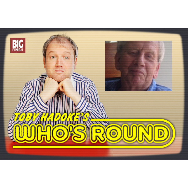 Toby Hadoke's Who's Round: 165: Paul Joyce Part 1