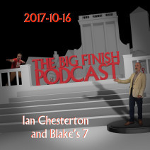 Big Finish Podcast 2017-10-16 Ian Chesterton and Blake's 7