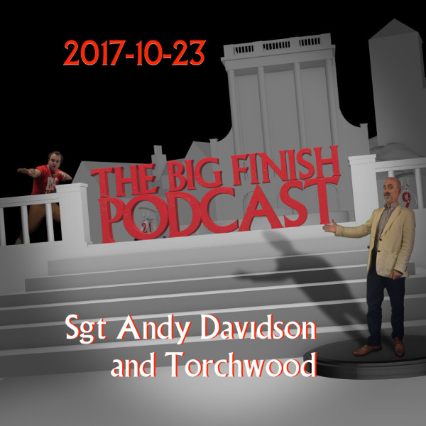 1743  Big Finish Podcast 2017-10-23 Sgt Andy Davidson and