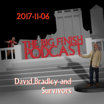 Big Finish Podcast 2017-11-06 David Bradley and Survivors