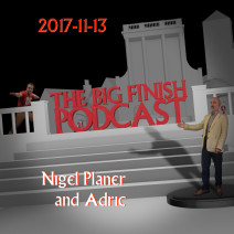 Big Finish Podcast 2017-11-13 Nigel Planer and Adric
