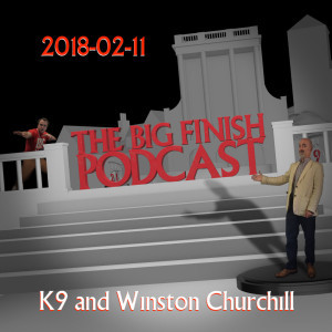 Big Finish Podcast 2018-02-11 K9 and Winston Churchill