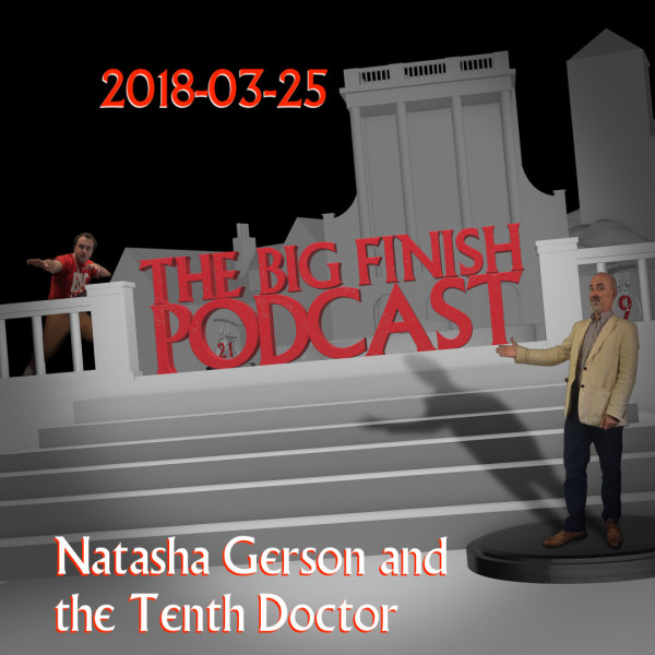 Big Finish Podcast 2018-03-25 Natasha Gerson and the Tenth Doctor