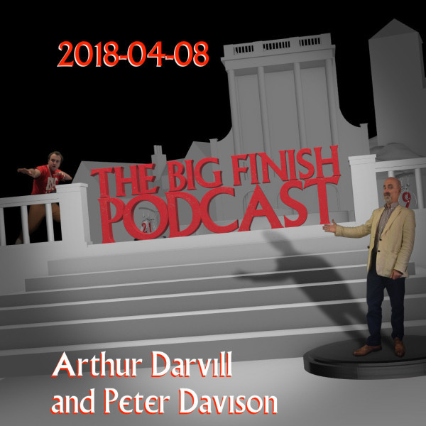 Big Finish Podcast 2018-04-08 Arthur Darvill and Peter Davison