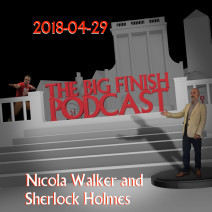 Big Finish Podcast 2018-04-29 Nicola Walker and Sherlock Holmes