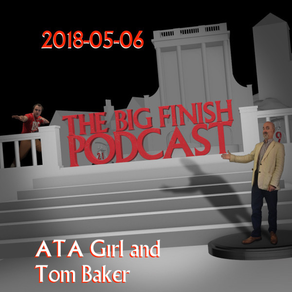 Big Finish Podcast 2018-05-06 ATA Girl and Tom Baker