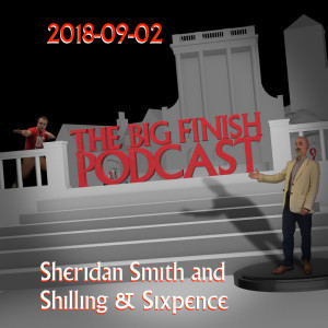 Big Finish Podcast 2018-09-02 Sheridan Smith and Shilling & Sixpence Investigate