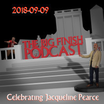 Big Finish Podcast 2018-09-09 Celebrating Jacqueline Pearce
