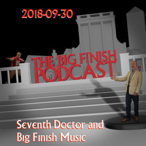 Big Finish Podcast 2018-09-30 Seventh Doctor and Big Finish Music