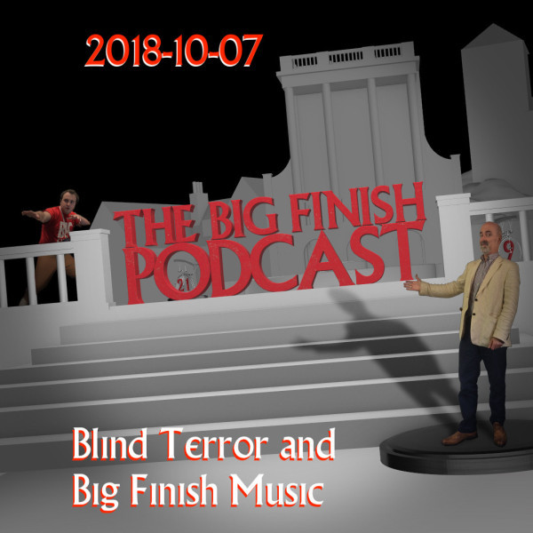 Big Finish Podcast 2018-10-07 Blind Terror and Big Finish Music