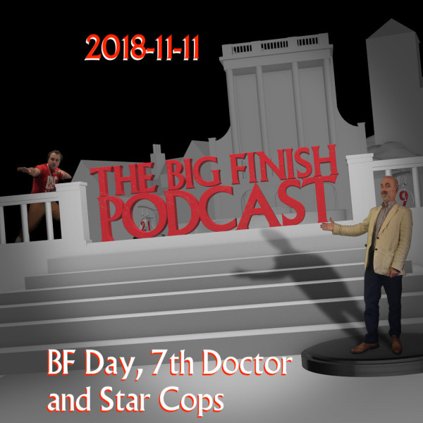 Big Finish Podcast 2018-11-11 BF Day, 7th Doctor and Star Cops