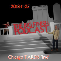 Big Finish Podcast 2018-11-25 Chicago TARDIS Live