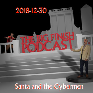 Big Finish Podcast 2018-12-30 Santa and the Cybermen