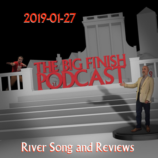 Big Finish Podcast 2019-01-27 River Song and Reviews