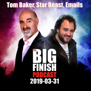 Big Finish Podcast 2019-03-31 Tom Baker, Star Beast and Emails