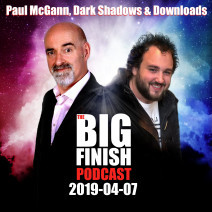 Big Finish Podcast 2019-04-07 Paul McGann, Dark Shadows and Downloads