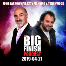 Big Finish Podcast 2019-04-21 John Barrowman, Katy Manning & Torchwood