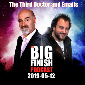 Big Finish Podcast 2019-05-12 The Third Doctor and Emails