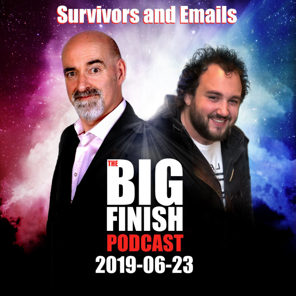 Big Finish Podcast 2019-06-23 Survivors and Emails