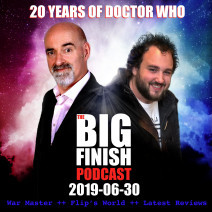 Big Finish Podcast 2019-06-30 War Master, Flip's World, Reviews