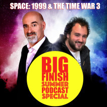 Big Finish Podcast 2019-08-18 Space 1999 and Time War 3