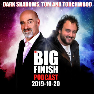 Big Finish Podcast 2019-10-20 Dark Shadows, Tom and Torchwood