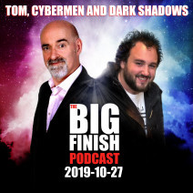 Big Finish Podcast 2019-10-27 Tom, Cybermen and Dark Shadows
