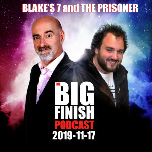 Big Finish Podcast 2019-11-17 Blake's 7 and The Prisoner