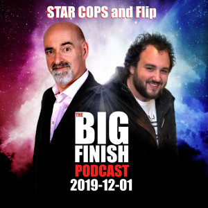 Big Finish Podcast 2019-12-01 Star Cops and Flip
