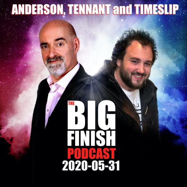 Big Finish Podcast 2020-05-31 Anderson, Tennant and Timeslip