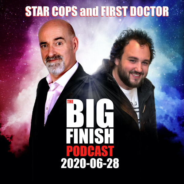 Big Finish Podcast 2020-06-28 Star Cops and First Doctor