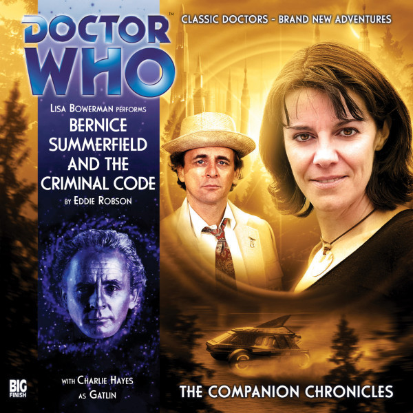 Doctor Who - The Companion Chronicles: Bernice Summerfield and The Criminal Code