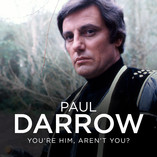 Paul Darrow: You're Him, Aren't You?